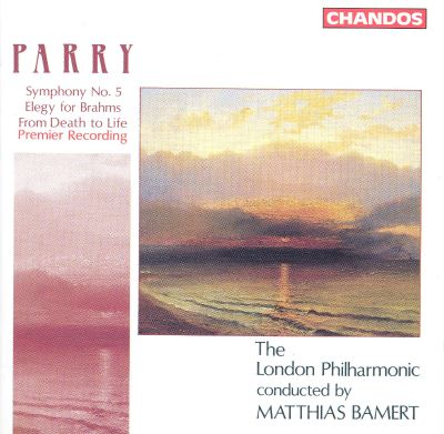 Parry: Symphony No. 5; Elegy for Brahms; From Death to Life
