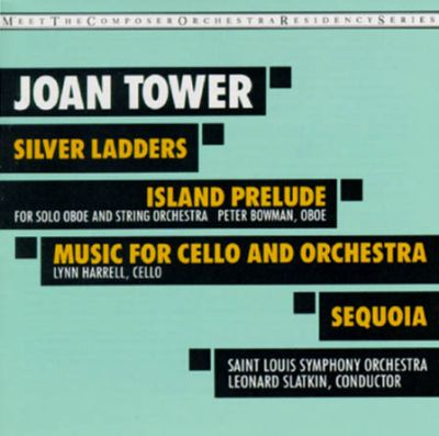 Joan Tower: Sequoia; Island Prelude; Silver Ladders; Music for Cello & Orchestra