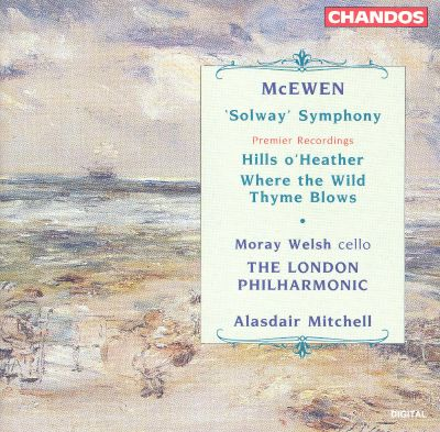 """McEwen: """"Solway"""" Symphony; Hills o' Heather; Where the Wild Thyme Blows"""