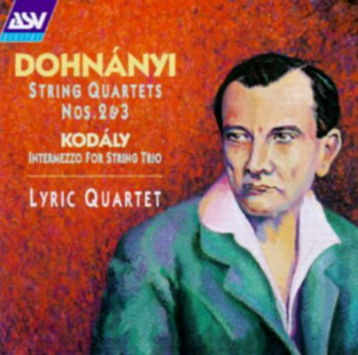 Dohnányi: String Quartets Nos. 2 & 3; Kodály: Intermezzo for Strings