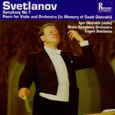 "Evgeni Svetlanov: Symphony No. 1; Poem for Violin and Orchestra ""In Memory of David Oistrakh"""