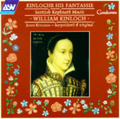 Kinloche His Fantassie: Scottish Keyboard Music