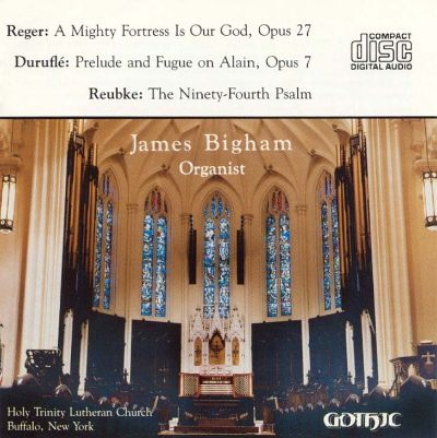 Max Reger: A Mighty Fortress Is Our God; Maurice Duruflé: Prelude and Fugue on Alain; Julius Reubke: The 94th Psalm