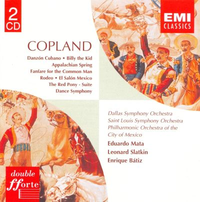 Copland: Danzón Cubano; Billy the Kid; Appalachian Spring; Fanfare for the Common Man; Rodeo; El Salón Mexico; The Red Pony - Suite; Dance Symphony