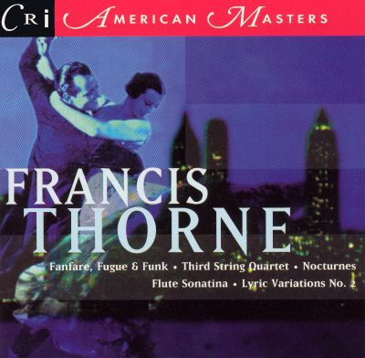 Francis Thorne: Fanfare, Fugue & Funk; Third String Quartet; etc.