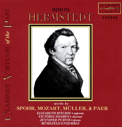 Clarinet Virtuosi of the Past: Simon Hermstedt (Works by Spohr, Mozart, Müller & Paer)