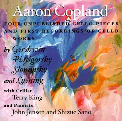 Copland: Four Unpublished Cello Pieces; Cello Works by Gershwin, Piatgorsky, Slonimsky, Luening