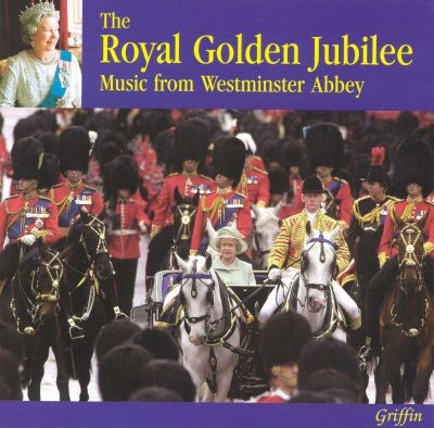 The Royal Golden Jubilee: Music from Westminster Abbey