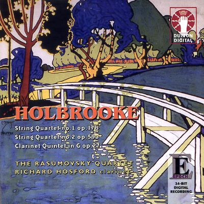 Holbrooke: String Quartet No. 1; String Quartet No. 2; Clarinet Quintet