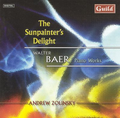 The Sunpainter's Delight: Piano Works by Walter Baer