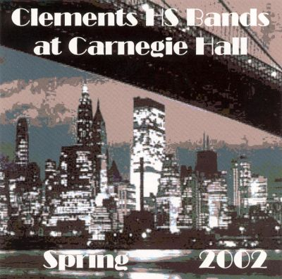 Clements High School Bands at Carnegie Hall: Spring 2002
