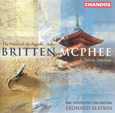Britten: The Prince of the Pagodas Suite; McPhee: Tabuh-Tabuhan