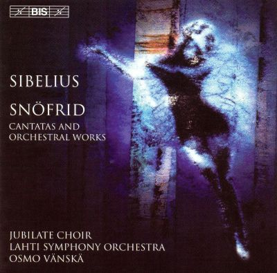 Sibelius: Snöfrid (Cantatas and Orchestral Works)