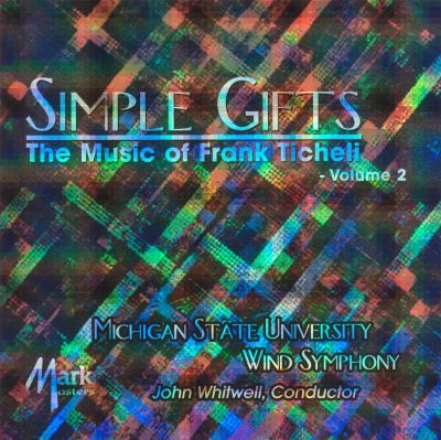 Simple Gifts: The Music of Frank Ticheli, Vol. 2