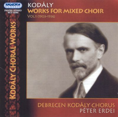 Kodály: Works for Mixed Choir, Vol. 1 (1903-1936)
