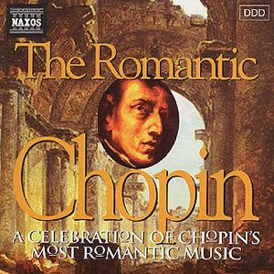 The Romantic Chopin: A Celebration of Chopin's Most Romantic Music