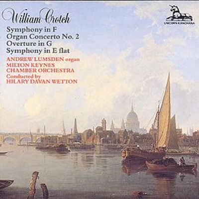 William Crotch: Symphony in F; Organ Concerto NO. 2; Overture in G; Symphony in E flat