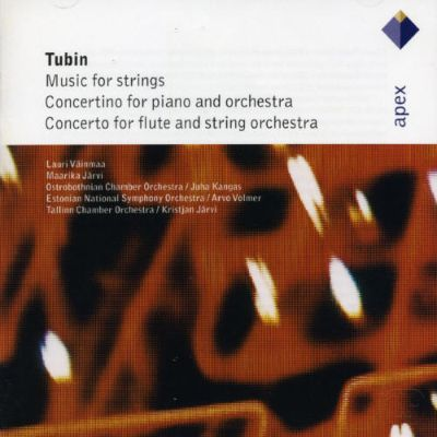 Eduard Tubin: Music for Strings; Concertino for piano and orchestra; Concerto for flute and string orchestra