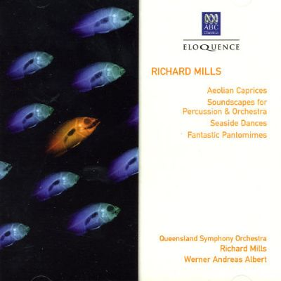 Richard Mills: Aeolian Caprices; Soundscapes for Percussion & Orchestra; Seaside Dances; Fantastic Pantomimes