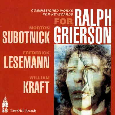 Commissioned Works for Keyboard for Ralph Grierson: Subotnick, Lesemann, Kraft