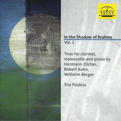 In the Shadow of Brahms, Vol. 2: Trios for Clarinet, Violincello and Piano by Zilcher, Zahn, Berger