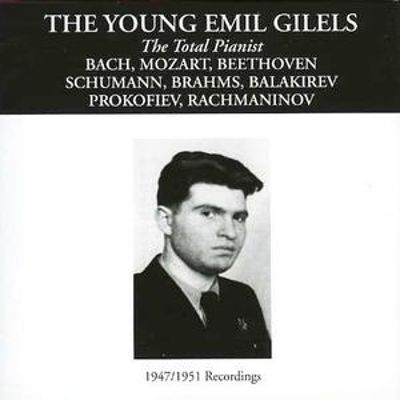 The Young Emil Gilels: The Total Pianist