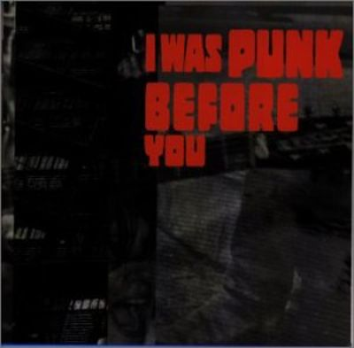 I Was a Punk Before You