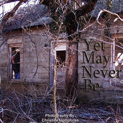 Yet May Never Be