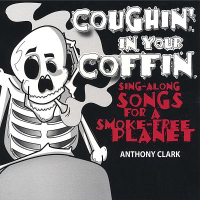 Coughin' in Your Coffin: Sing Along Songs for a Smokefree Planet