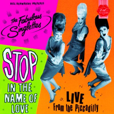STOP! In The Name Of Love: Featuring The Fabulous Singlettes LIVE From Piccadilly
