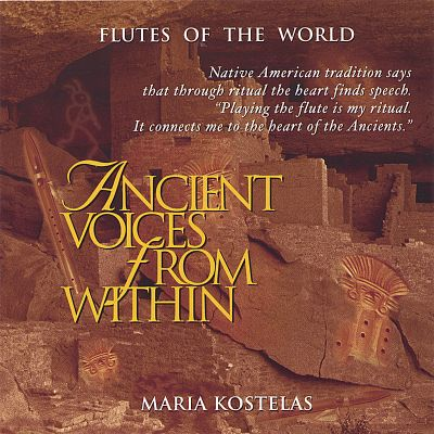 Ancient Voices from Within: Native American and South American Flute Music for Me