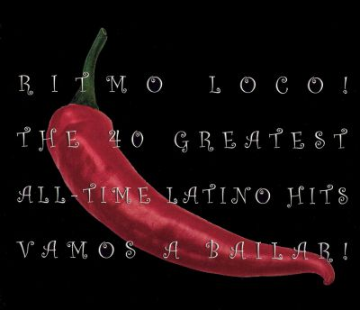 Ritmo Loco! Vamos a Bailar: The 40 Greatest All-Time Latino Hits