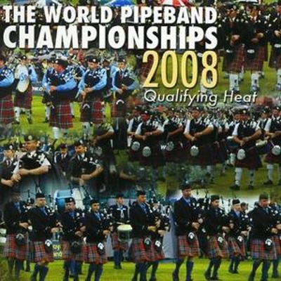 The World Pipe Band Championships: Qualifying Heat 2008