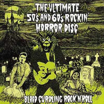 The Ultimate 50's and 60's Rockin' Horror Disc