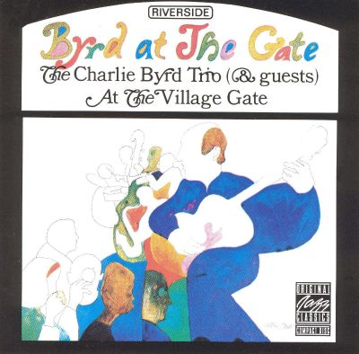 Byrd at the Gate: Charlie Byrd Trio at the Villiage Gate