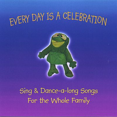 Every Day Is a Celebration- Sing and Dance Along Songs for the Whole Family