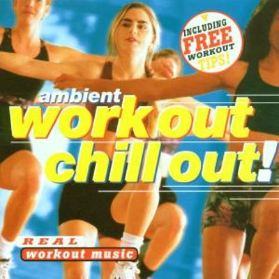 Ambient Work Out Chill Out