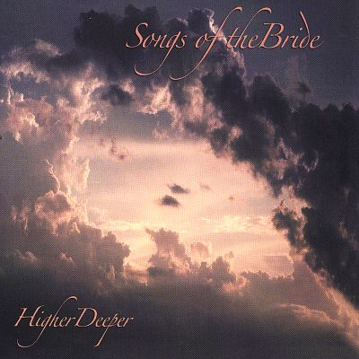 Songs of the Bride: Higher Deeper