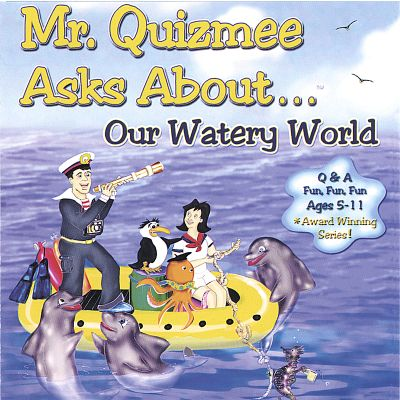 Mr. Quizmee Asks About...Our Watery World