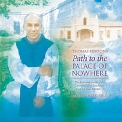 Thomas Merton's Path to the Palace of Nowhere