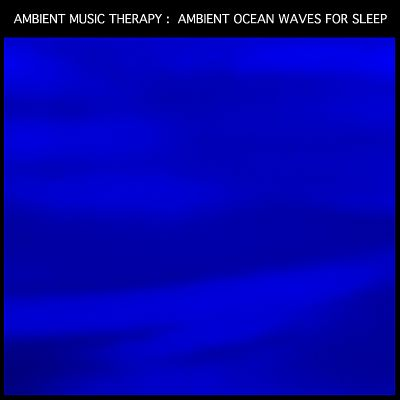 Ambient Ocean Waves for Sleep: Ambient Waves Sleep Atmosphere