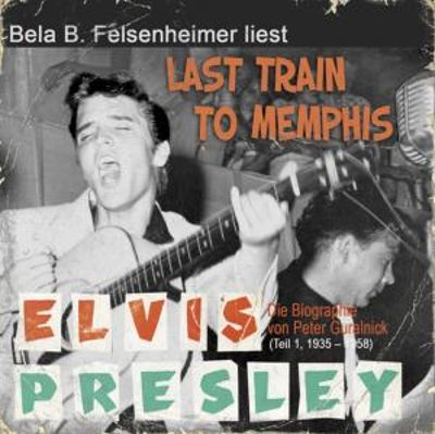 Last Train to Memphis: Die Elvis Presley Biographie von Peter Guralnick, Teil 1