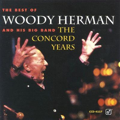 Best of Woody Herman & His Big Band: The Concord Years ...