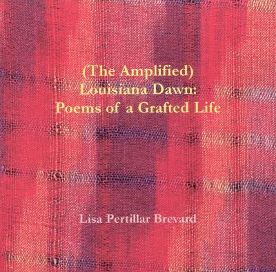 (The Amplified) Louisiana Dawn: Poems of a Grafted Life
