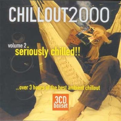 Chillout 2000, Vol. 2: Seriously Chilled!