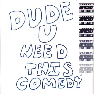 Dude You Need This Comedy