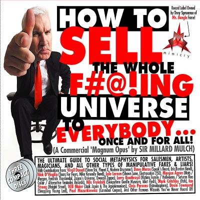How to Sell the Whole F#@! ing Universe to Everybody... Once and for All (A Commercial
