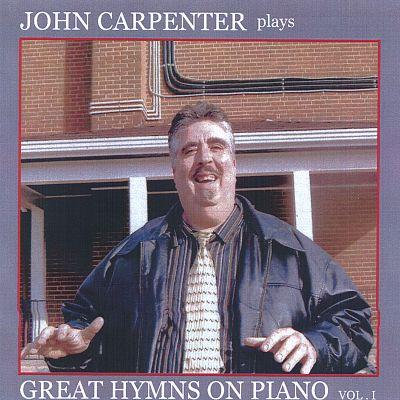 John Carpenter Plays Great Hymns on Piano Vol. I