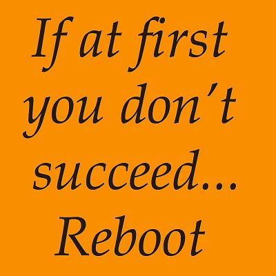 If at First You Don't Succeed, Reboot
