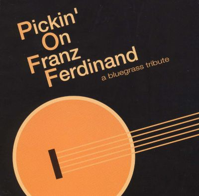 Pickin' on Franz Ferdinand: A Bluegrass Tribute